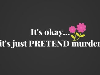 It's okay...it's just PRETEND murder
